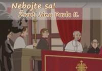 Nebojte sa! Život Jána Pavla II.